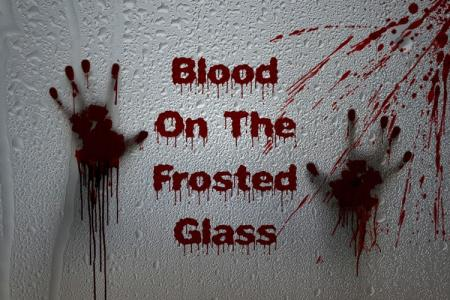Blood Text On The Frosted Glass
